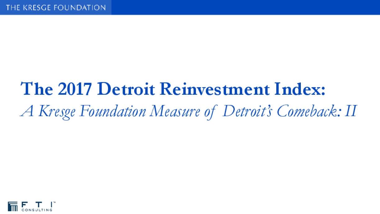 The 2017 Detroit Reinvestment Index: A Kresge Foundation Measure of Detroit's Comeback - II