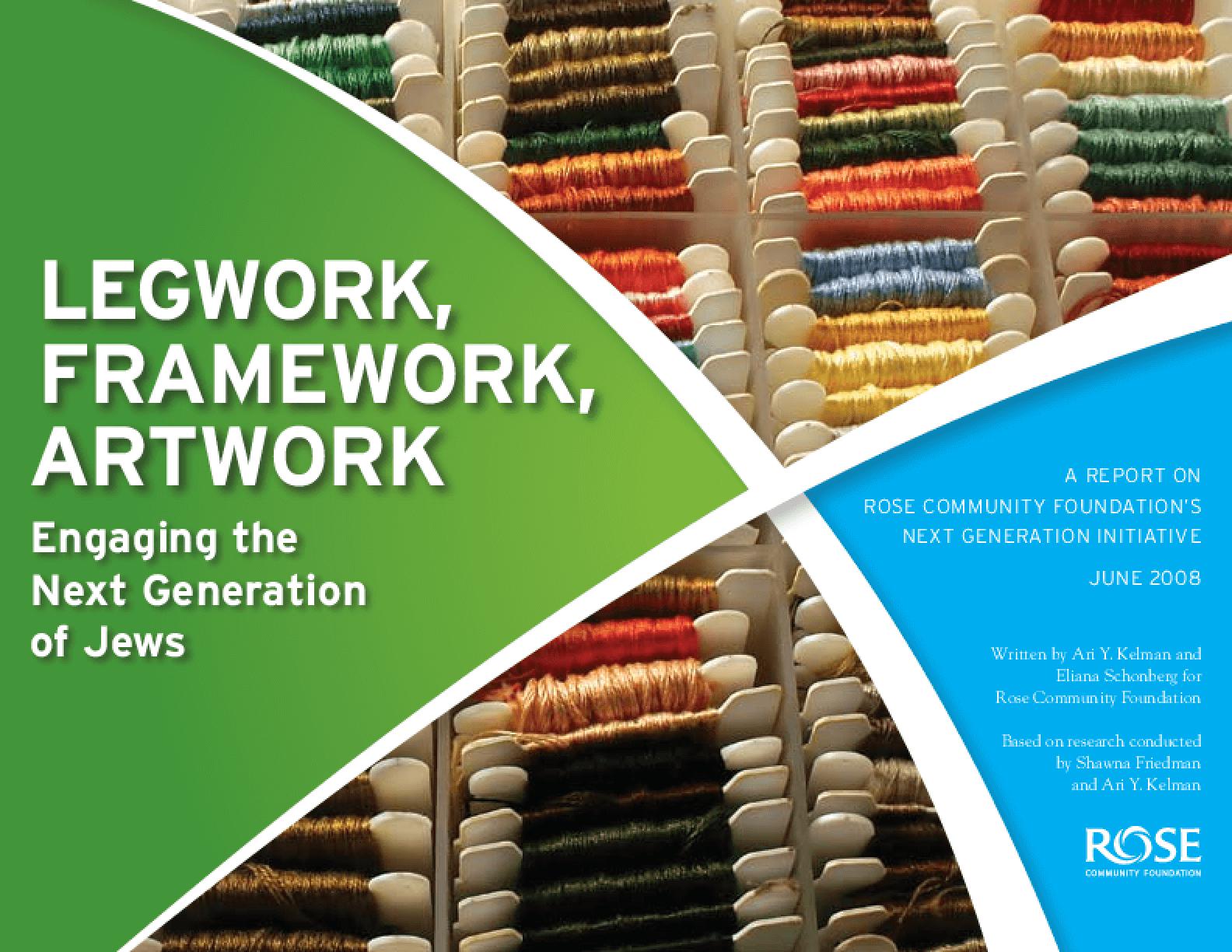 Legwork, Framework, Artwork: Engaging the Next Generation of Jews: A Report on the Rose Community Foundation's Next Generation Initiative